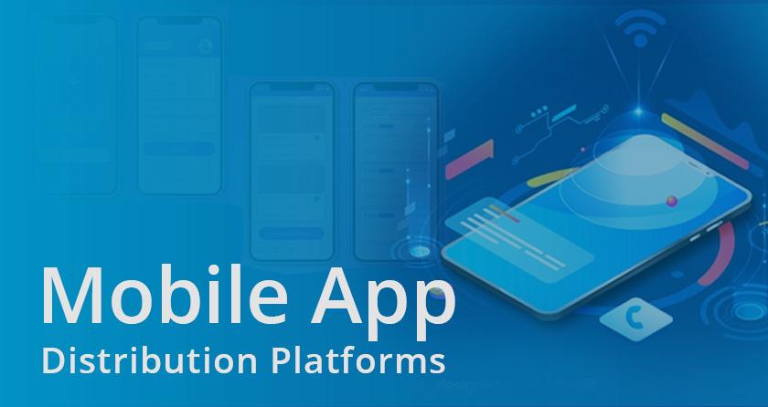 Top 7 Mobile App Distribution Platforms You Must Checkout