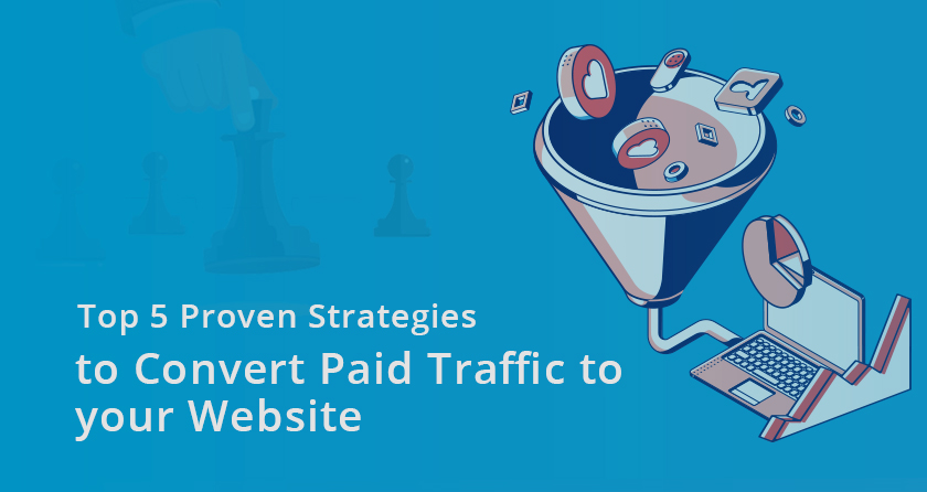 Top 5 Proven Strategies to Convert Paid Traffic to Your Website